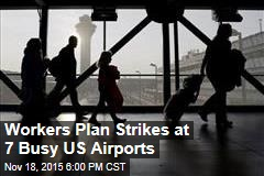 Workers Plan Strikes at 7 Busy US Airports
