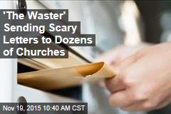 'The Waster' Sending Scary Letters to Dozens of Churches