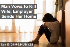 Man Vows to Kill Wife, Employer Sends Her Home