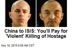 China to ISIS: You'll Pay for 'Violent' Killing of Hostage