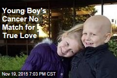 Young Boy's Cancer No Match for True Love