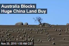 Australia Blocks Huge China Land Buy