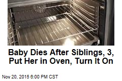 Baby Dies After Siblings, 3, Put Her in Oven, Turn It On