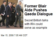 Former Blair Aide Pushes Qaeda Dialogue