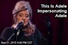 This Is Adele Impersonating Adele