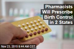 Pharmacists Will Prescribe Birth Control in 2 States