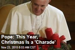 Pope: This Year, Christmas Is a Charade