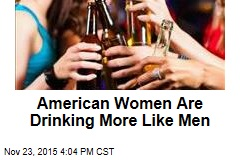 American Women Are Drinking More Like Men