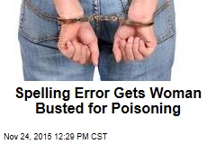 Spelling Error Gets Woman Busted for Poisoning