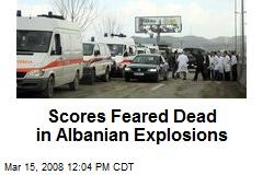 Scores Feared Dead in Albanian Explosions