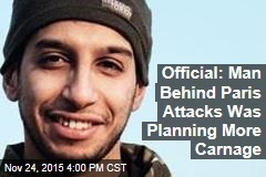 Official: Man Behind Paris Attacks Was Planning More Carnage