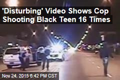'Disturbing' Video Shows Cop Shooting Black Teen 16 Times