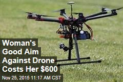 Woman's Good Aim Against Drone Costs Her $600