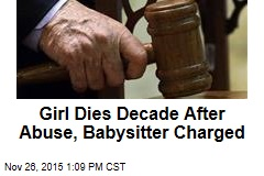 Girl Dies Decade After Abuse, Babysitter Charged