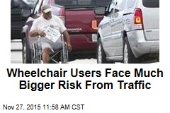 Think Pedestrians in Wheelchairs Are Safer? Nope