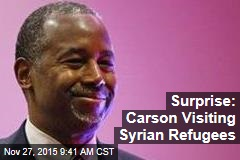 Surprise: Carson Visiting Syrian Refugees