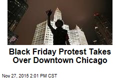 Black Friday Protest Takes Over Downtown Chicago