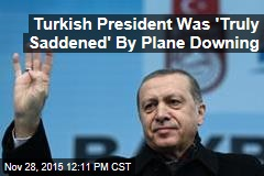 Turkish President Was 'Truly Saddened' By Plane Downing