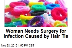 Woman Needs Surgery for Infection Caused by Hair Tie