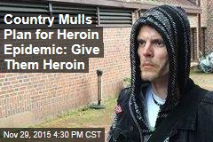 Facing Epidemic, One Country Mulls Medical Heroin