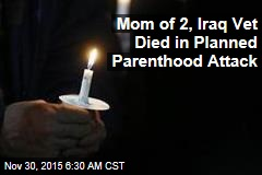 Mom of 2, Iraq Vet Died in Planned Parenthood Attack