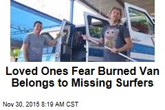Loved Ones Fear Burned Van Belongs to Missing Surfers