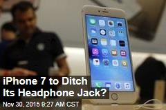 iPhone 7 to Ditch Its Headphone Jack?