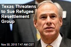 Texas Threatens to Sue Refugee Resettlement Group