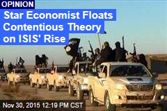 Star Economist Floats Contentious Theory on ISIS' Rise
