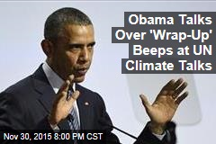 Obama Talks Over 'Wrap-Up' Beeps at UN Climate Talks