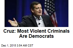 Cruz: Most Violent Criminals Are Democrats