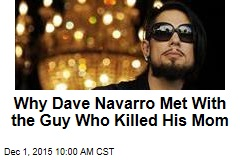 Why Dave Navarro Met With the Guy Who Killed His Mom