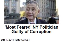 'Most Feared' NY Politician Guilty of Corruption