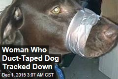 Woman Who Duct-Taped Dog Tracked Down