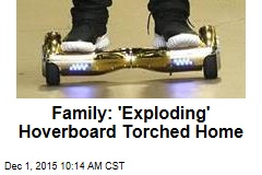Family: 'Exploding' Hoverboard Torched Home
