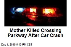 Mother Killed Crossing Parkway After Car Crash