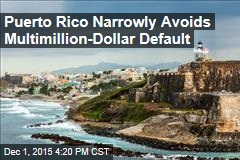 Puerto Rico Narrowly Avoids Multimillion-Dollar Default