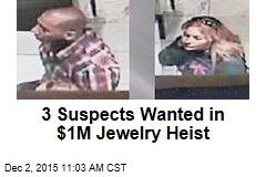 3 Suspects Wanted in $1M Jewelry Heist