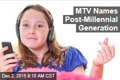 'Arrogant' MTV Names Post-Millennial Generation