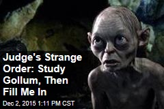 Judge's Strange Order: Study Gollum, Then Fill Me In