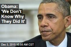 Obama: 'We Don't Know Why They Did It'
