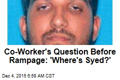 Co-Worker's Question Before Rampage: 'Where's Syed?'
