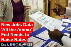New Jobs Data 'All the Ammo' Fed Needs to Raise Rates