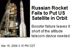 Russian Rocket Fails to Put US Satellite in Orbit