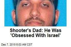 Shooter's Dad: He Was 'Obsessed With Israel'
