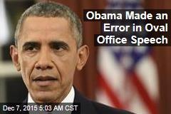 Obama Made an Error in Oval Office Speech