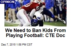We Need to Ban Kids From Playing Football: CTE Doc