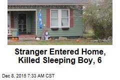 Stranger Entered Home, Killed Sleeping Boy, 6