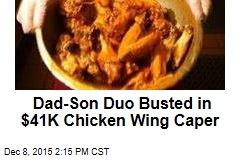 Dad-Son Duo Busted in $41K Chicken Wing Caper