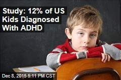 Study: 12% of US Kids Diagnosed With ADHD
